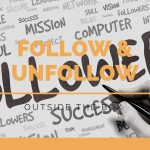 Follow & Unfollow: A cosa serve questa tecnica di Marketing?